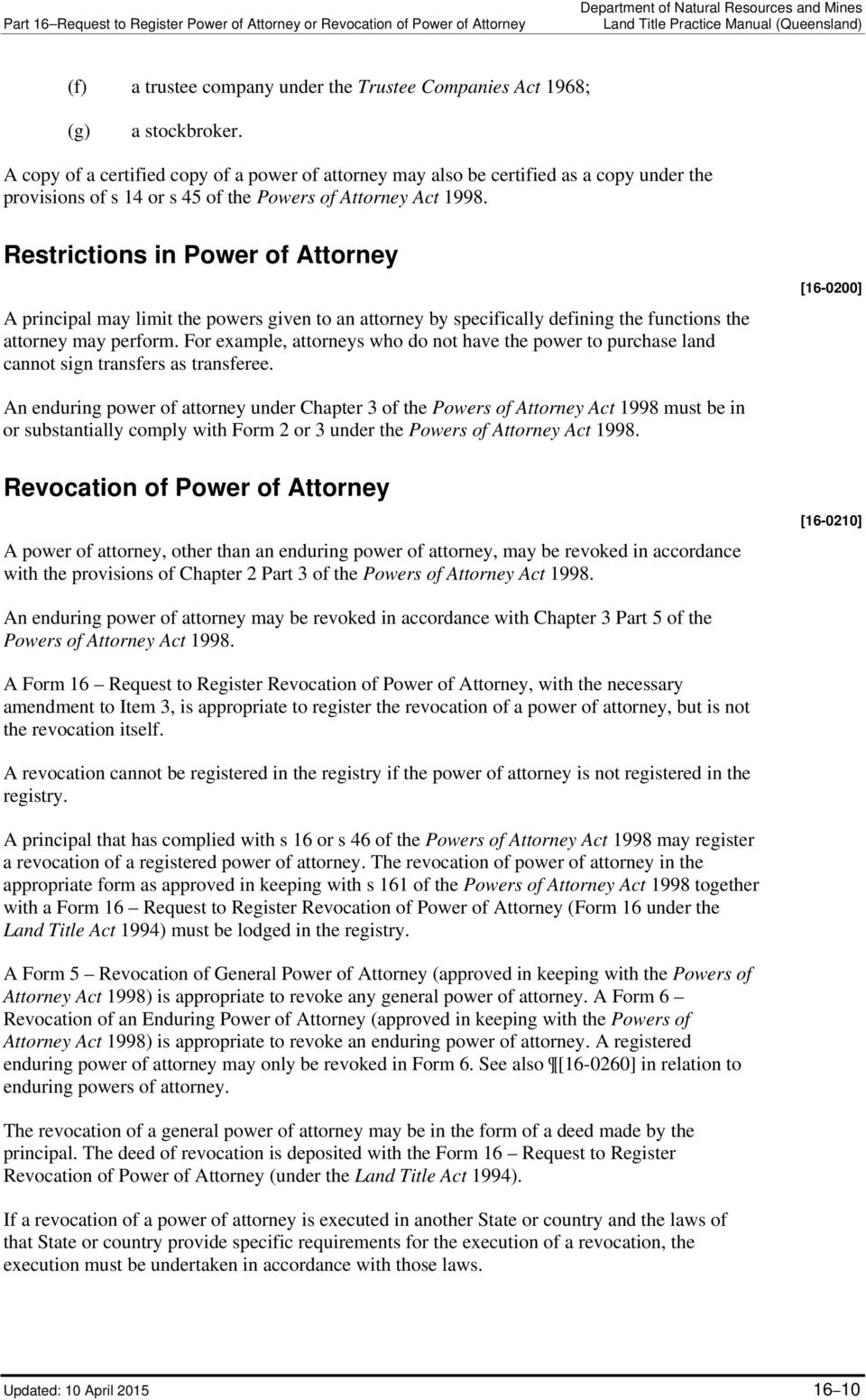 Restrictions in Power of Attorney A principal may limit the powers given to an attorney by specifically defining the functions the attorney may perform.