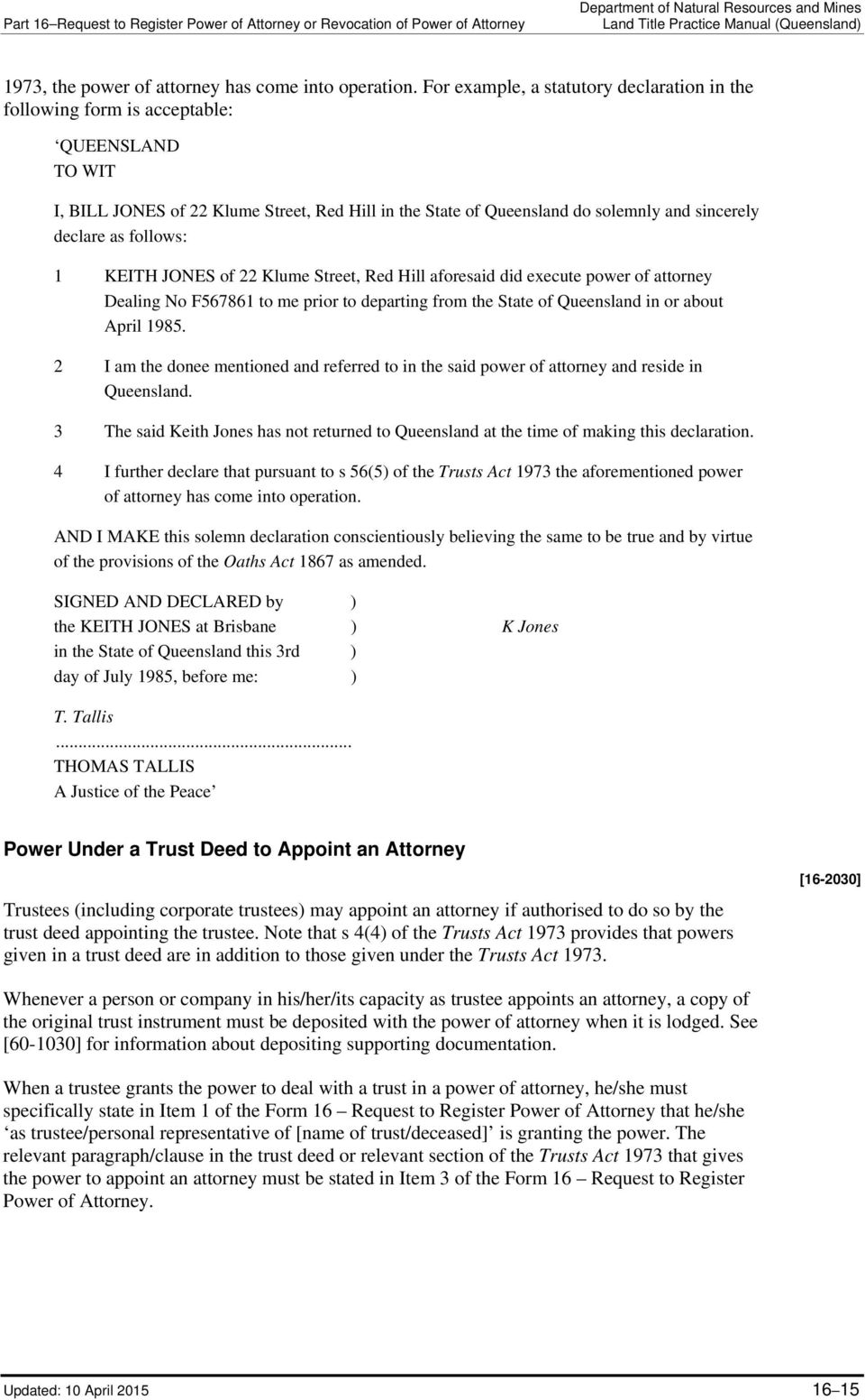 follows: 1 KEITH JONES of 22 Klume Street, Red Hill aforesaid did execute power of attorney Dealing No F567861 to me prior to departing from the State of Queensland in or about April 1985.
