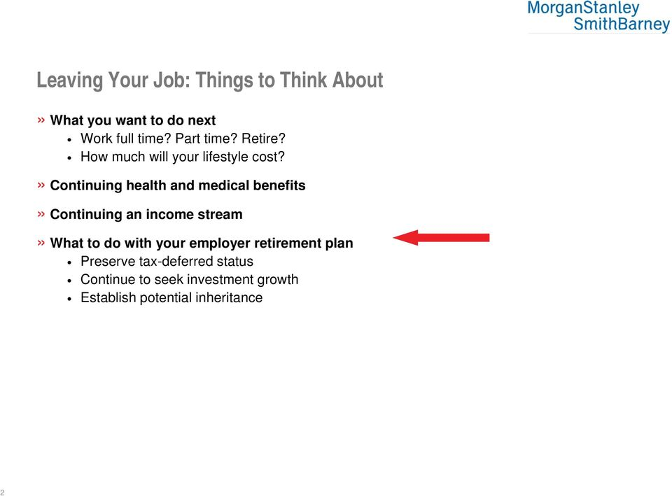 » Continuing health and medical benefits» Continuing an income stream» What to do with
