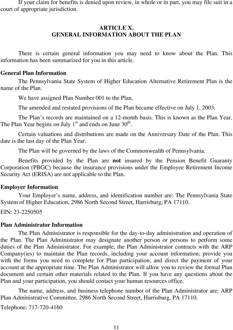 General Plan Information The Pennsylvania State System of Higher Education Alternative Retirement Plan is the name of the Plan. We have assigned Plan Number 001 to the Plan.
