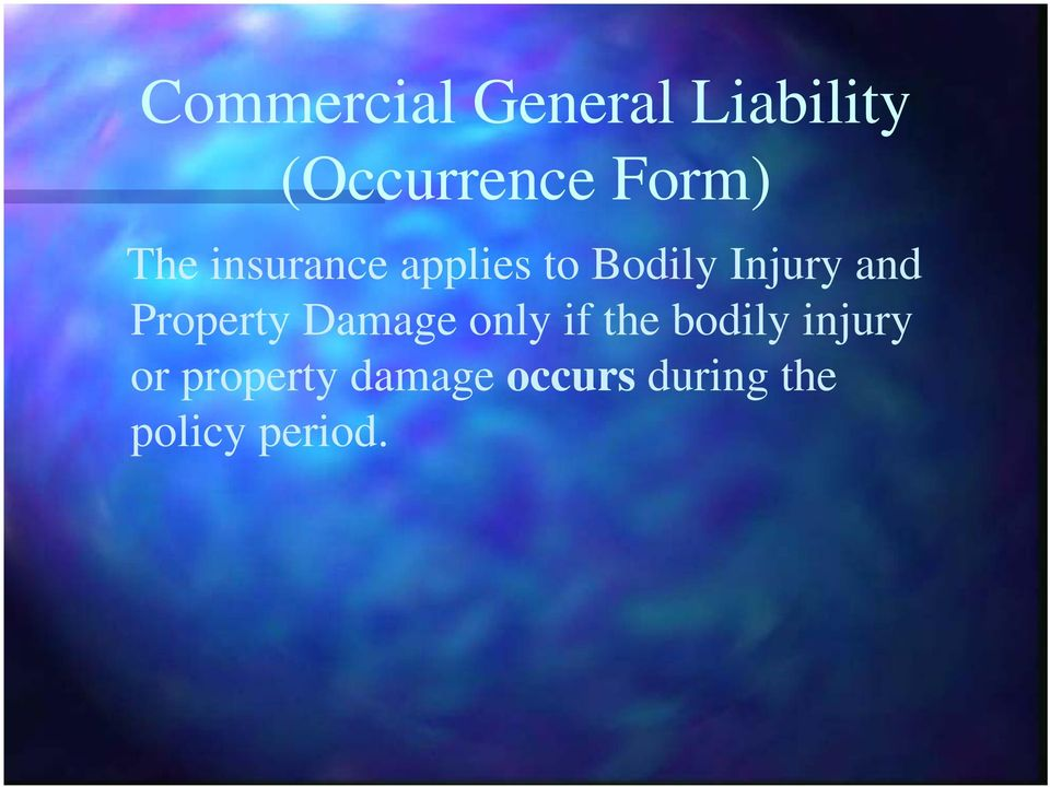 and Property Damage only if the bodily injury