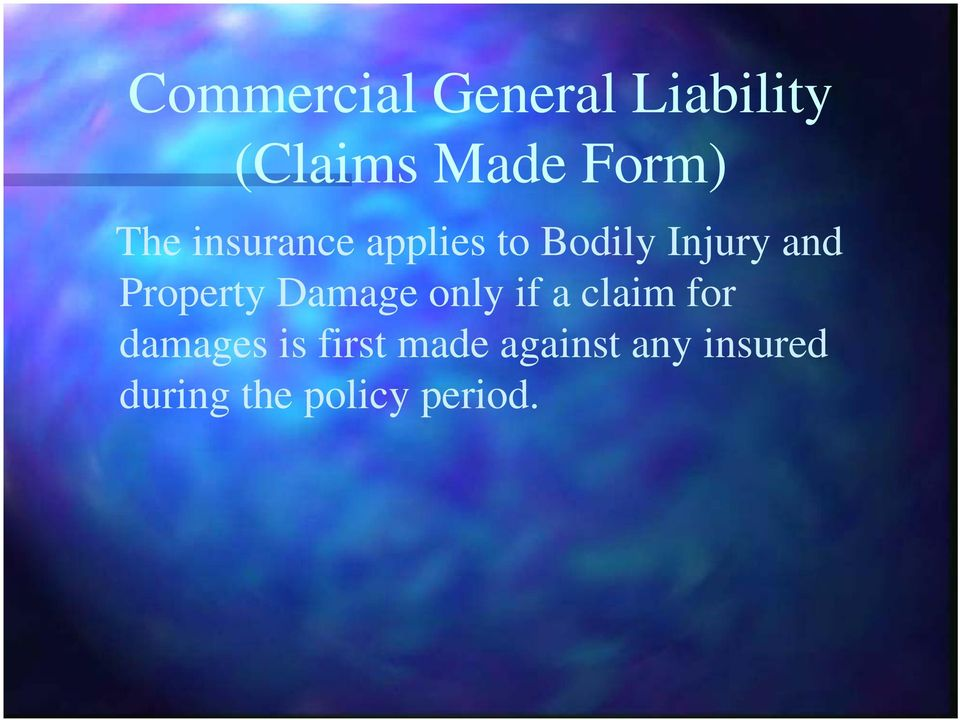 Property Damage only if a claim for damages is