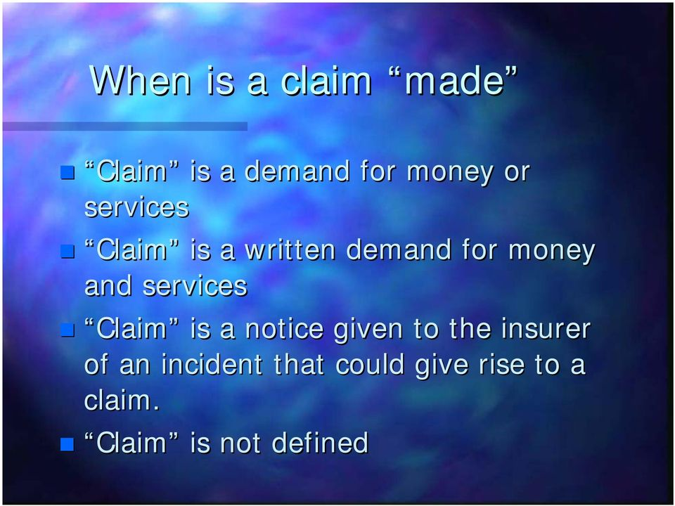 services Claim is a notice given to the insurer of an