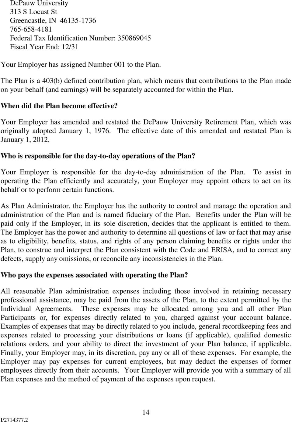 When did the Plan become effective? Your Employer has amended and restated the DePauw University Retirement Plan, which was originally adopted January 1, 1976.