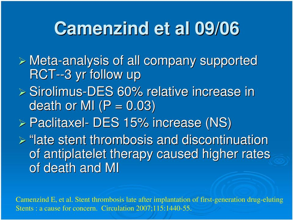 03) Paclitaxel- DES 15% increase (NS) late stent thrombosis and discontinuation of antiplatelet therapy caused
