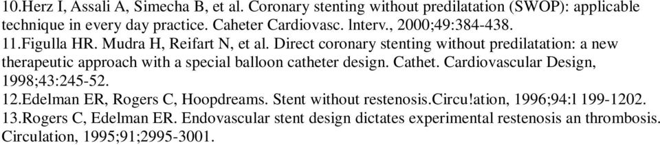 Direct coronary stenting without predilatation: a new therapeutic approach with a special balloon catheter design. Cathet.