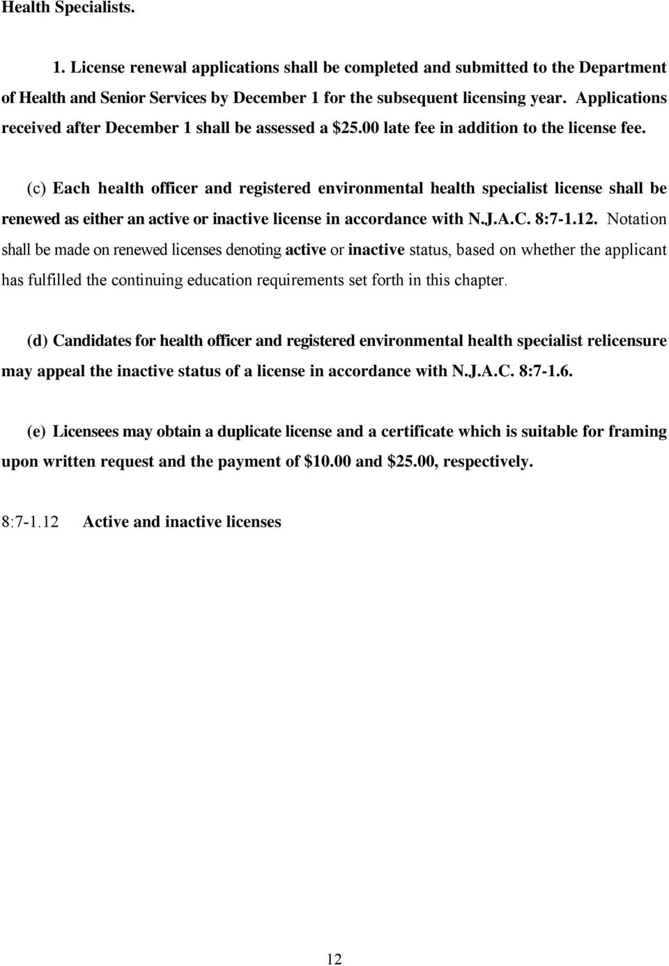 (c) Each health officer and registered environmental health specialist license shall be renewed as either an active or inactive license in accordance with N.J.A.C. 8:7-1.12.