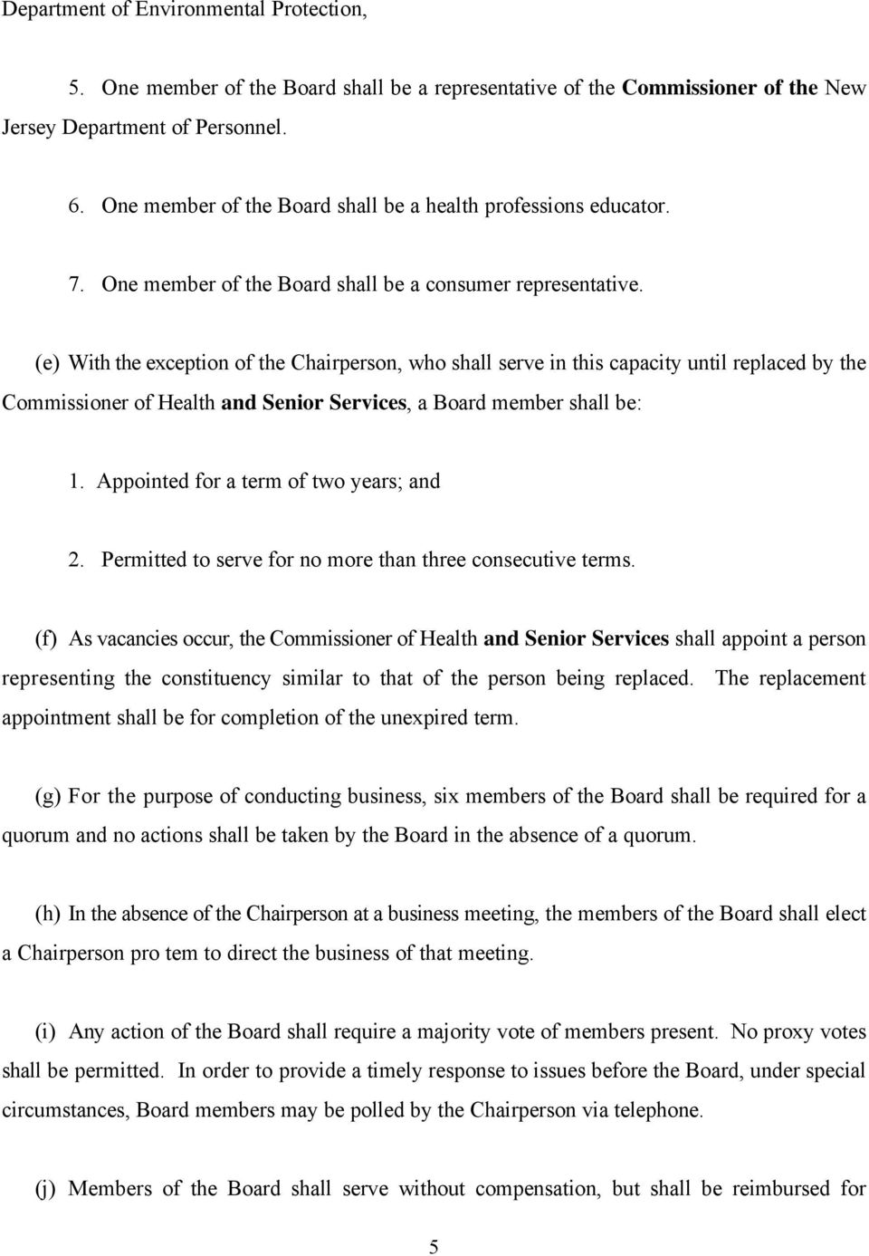 (e) With the exception of the Chairperson, who shall serve in this capacity until replaced by the Commissioner of Health and Senior Services, a Board member shall be: 1.