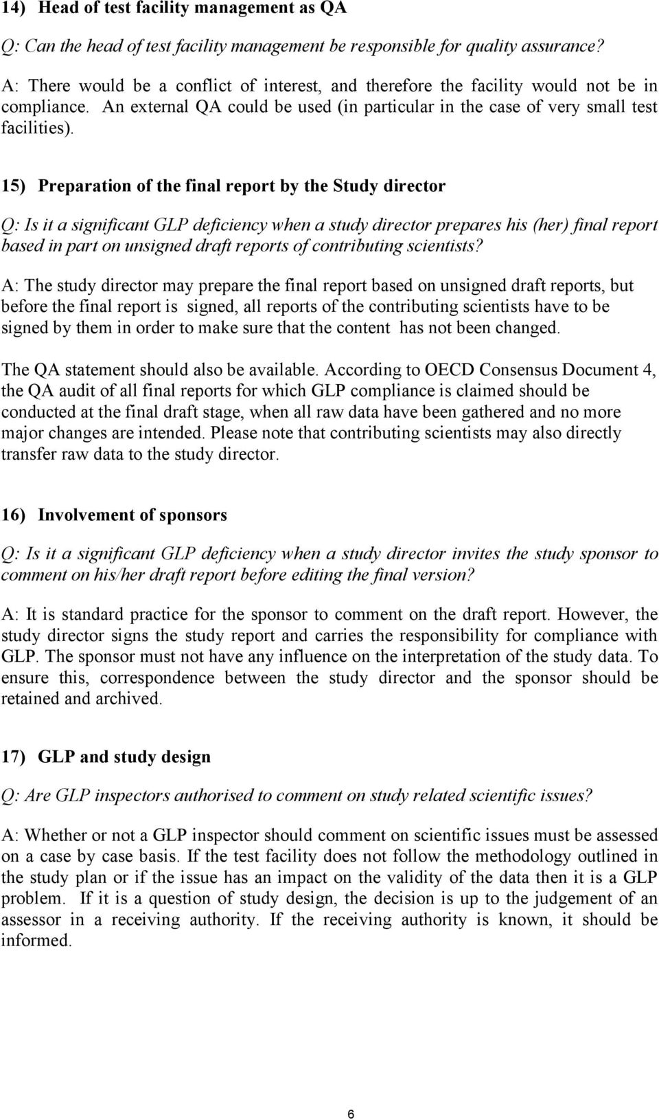 15) Preparation of the final report by the Study director Q: Is it a significant GLP deficiency when a study director prepares his (her) final report based in part on unsigned draft reports of