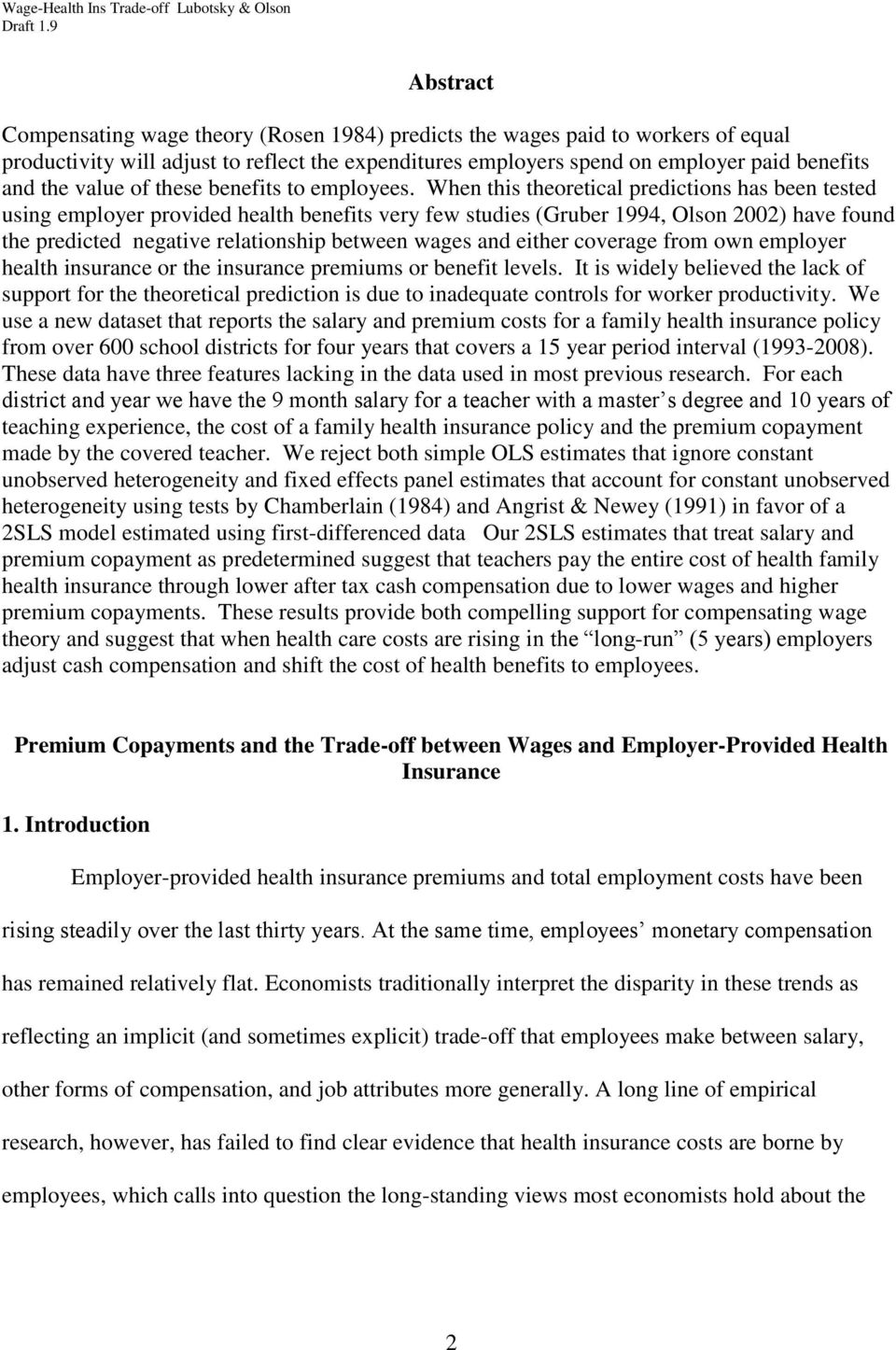 When this theoretical predictions has been tested using employer provided health benefits very few studies (Gruber 1994, Olson 2002) have found the predicted negative relationship between wages and