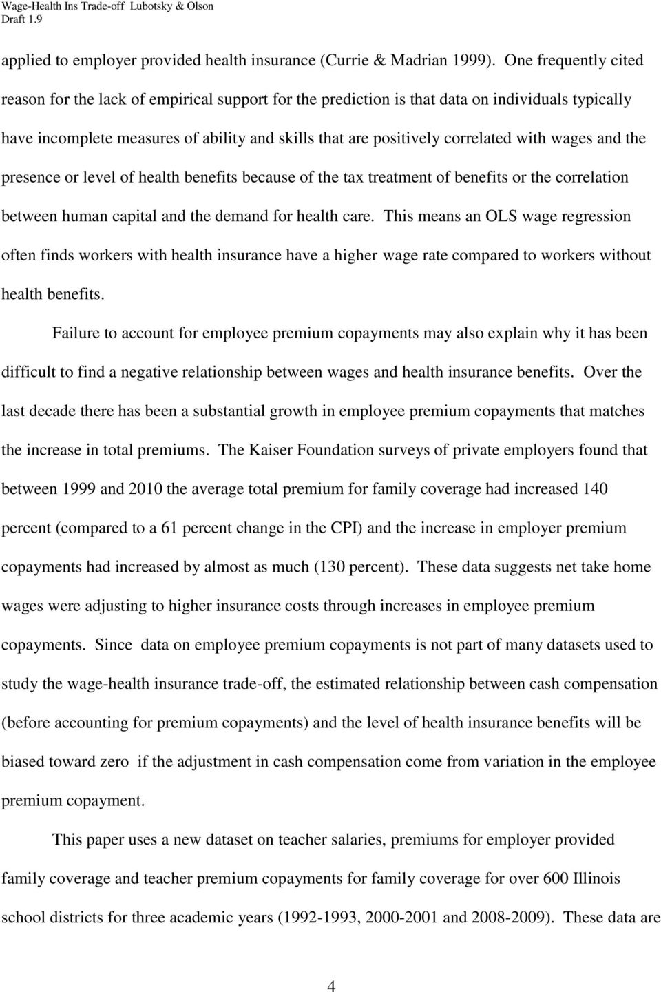 with wages and the presence or level of health benefits because of the tax treatment of benefits or the correlation between human capital and the demand for health care.
