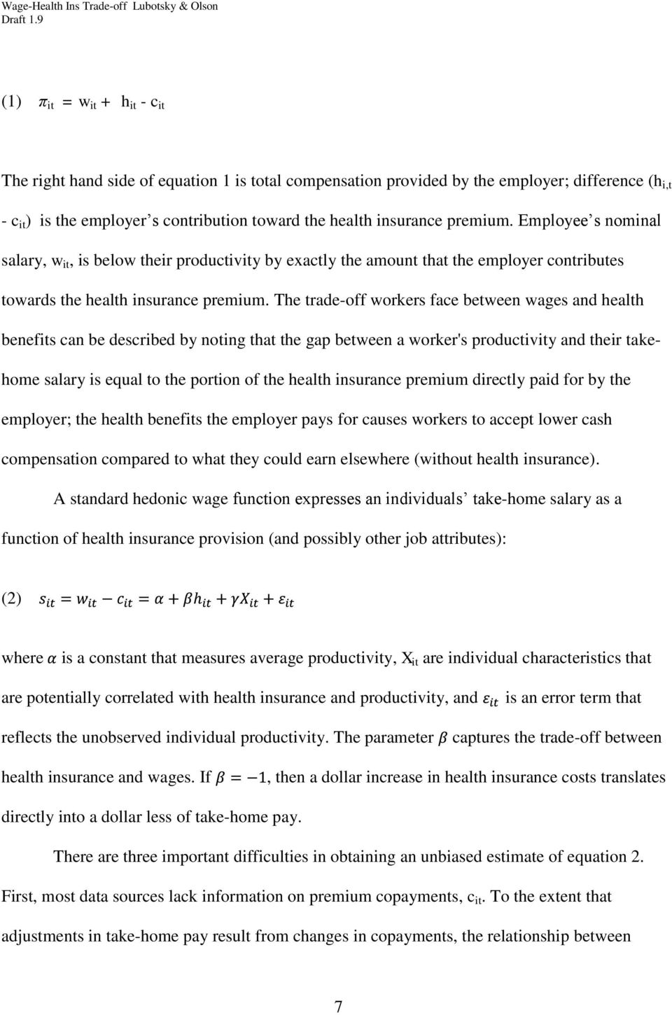 The trade-off workers face between wages and health benefits can be described by noting that the gap between a worker's productivity and their takehome salary is equal to the portion of the health