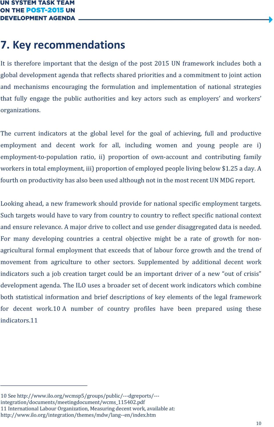The current indicators at the global level for the goal of achieving, full and productive employment and decent work for all, including women and young people are i) employment-to-population ratio,