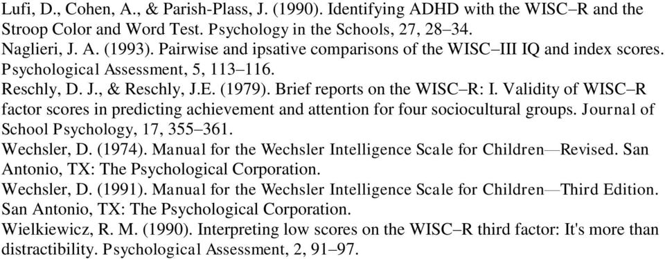 Validity of WISC R factor scores in predicting achievement and attention for four sociocultural groups. Journal of School Psychology, 17, 355 361. Wechsler, D. (1974).