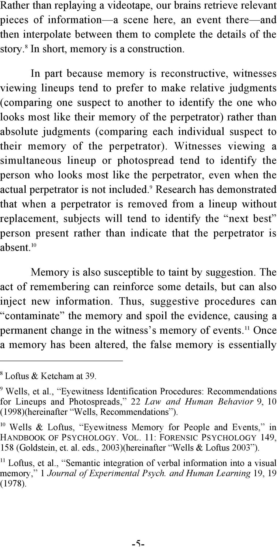In part because memory is reconstructive, witnesses viewing lineups tend to prefer to make relative judgments (comparing one suspect to another to identify the one who looks most like their memory of