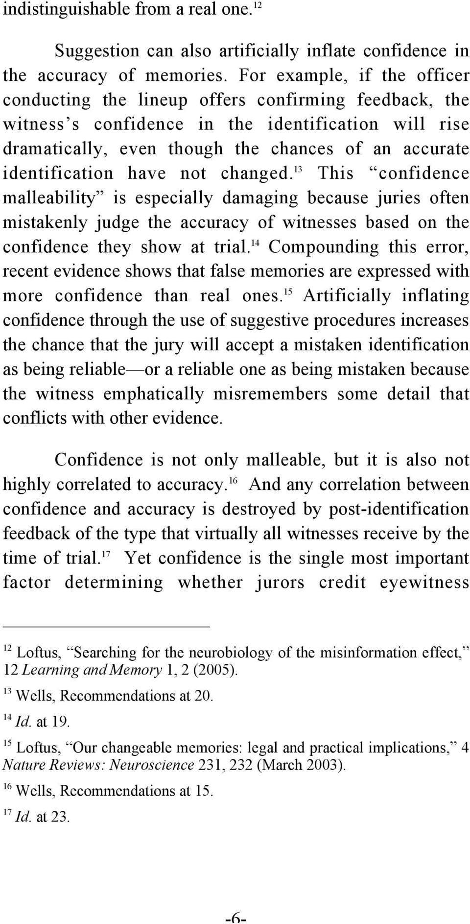 identification have not changed. 13 This confidence malleability is especially damaging because juries often mistakenly judge the accuracy of witnesses based on the confidence they show at trial.