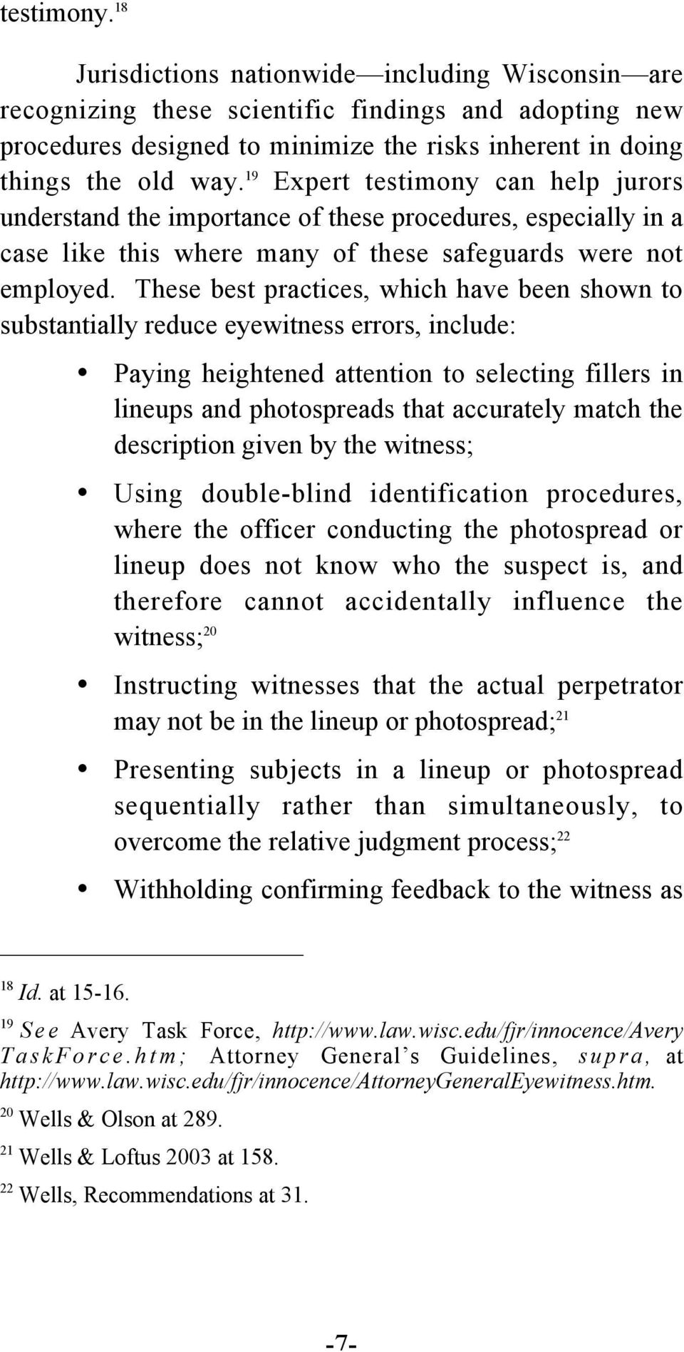 These best practices, which have been shown to substantially reduce eyewitness errors, include: Paying heightened attention to selecting fillers in lineups and photospreads that accurately match the