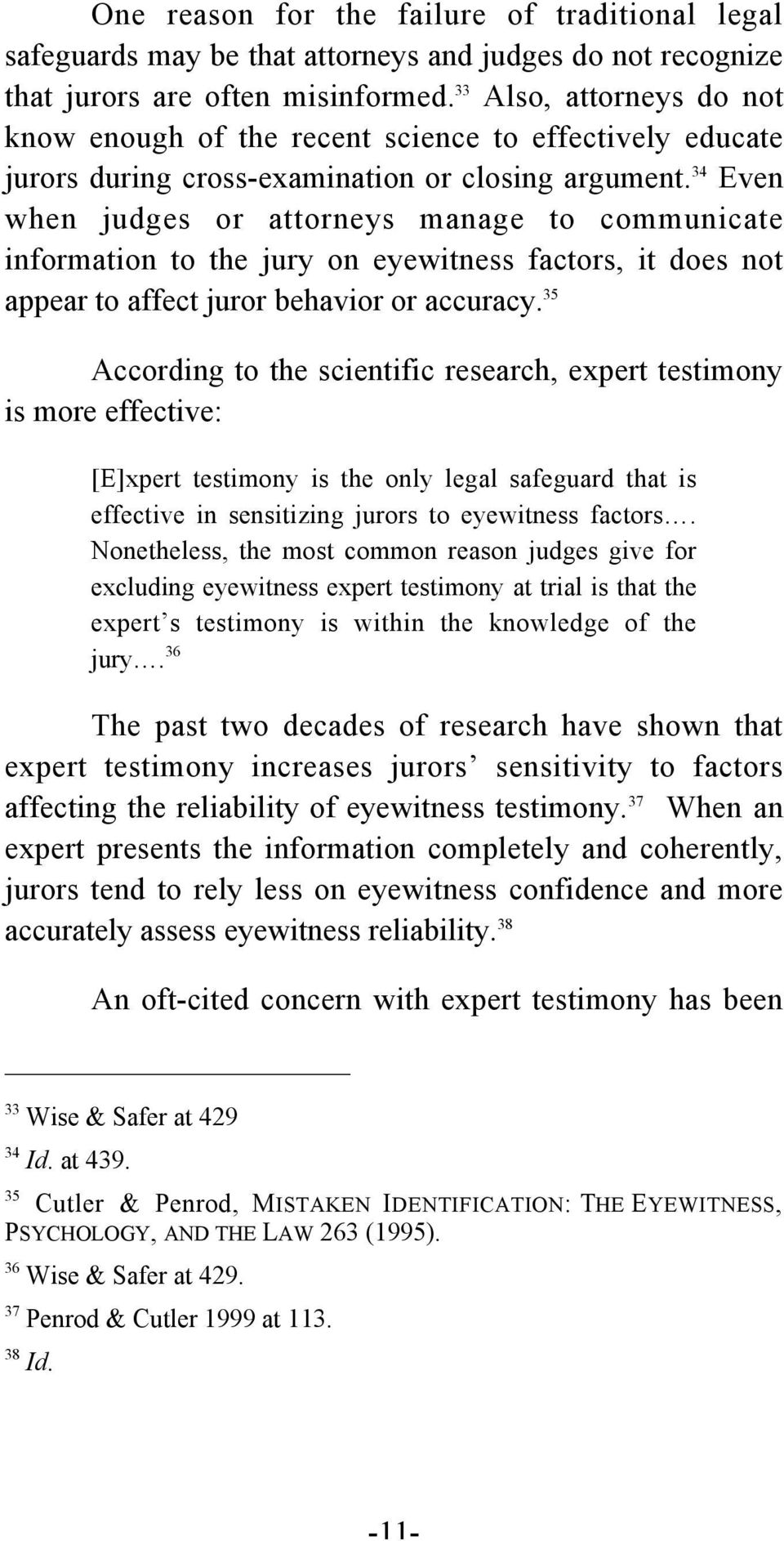 34 Even when judges or attorneys manage to communicate information to the jury on eyewitness factors, it does not appear to affect juror behavior or accuracy.