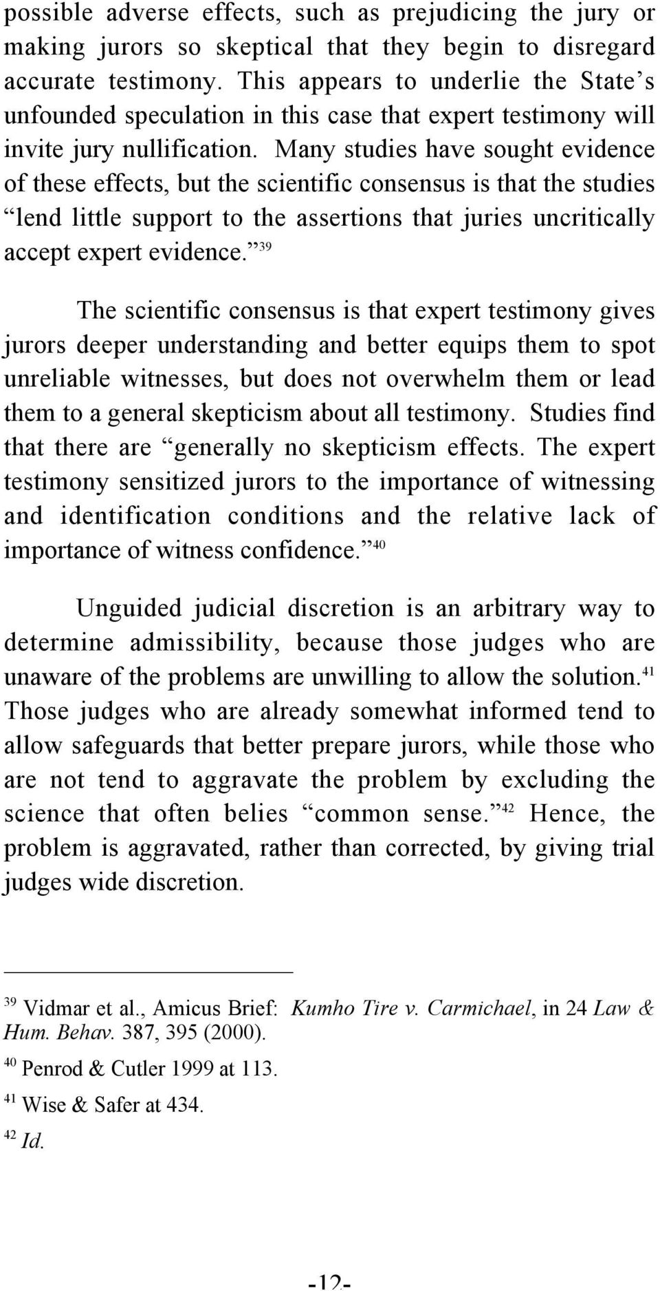 Many studies have sought evidence of these effects, but the scientific consensus is that the studies lend little support to the assertions that juries uncritically accept expert evidence.