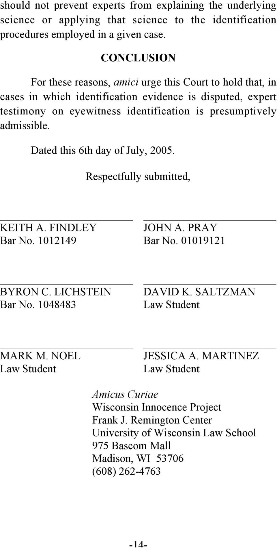 admissible. Dated this 6th day of July, 2005. Respectfully submitted, KEITH A. FINDLEY JOHN A. PRAY Bar No. 1012149 Bar No. 01019121 BYRON C. LICHSTEIN Bar No. 1048483 DAVID K.
