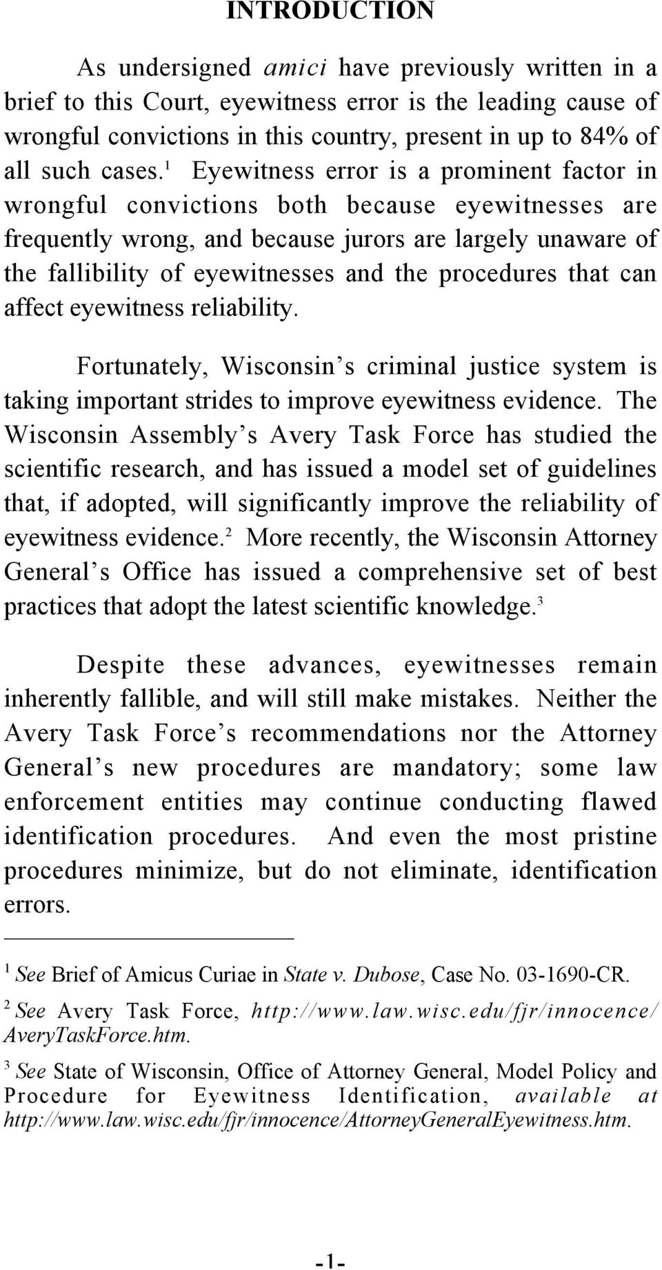 1 Eyewitness error is a prominent factor in wrongful convictions both because eyewitnesses are frequently wrong, and because jurors are largely unaware of the fallibility of eyewitnesses and the