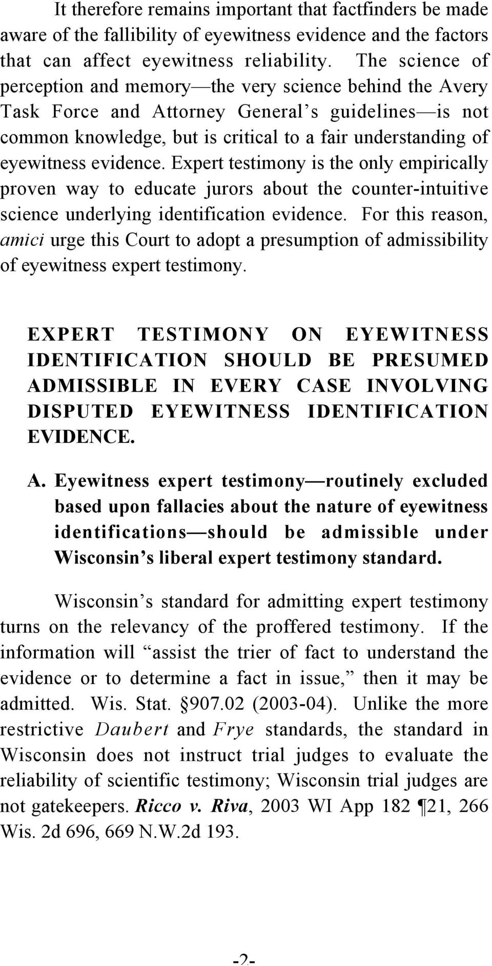 evidence. Expert testimony is the only empirically proven way to educate jurors about the counter-intuitive science underlying identification evidence.