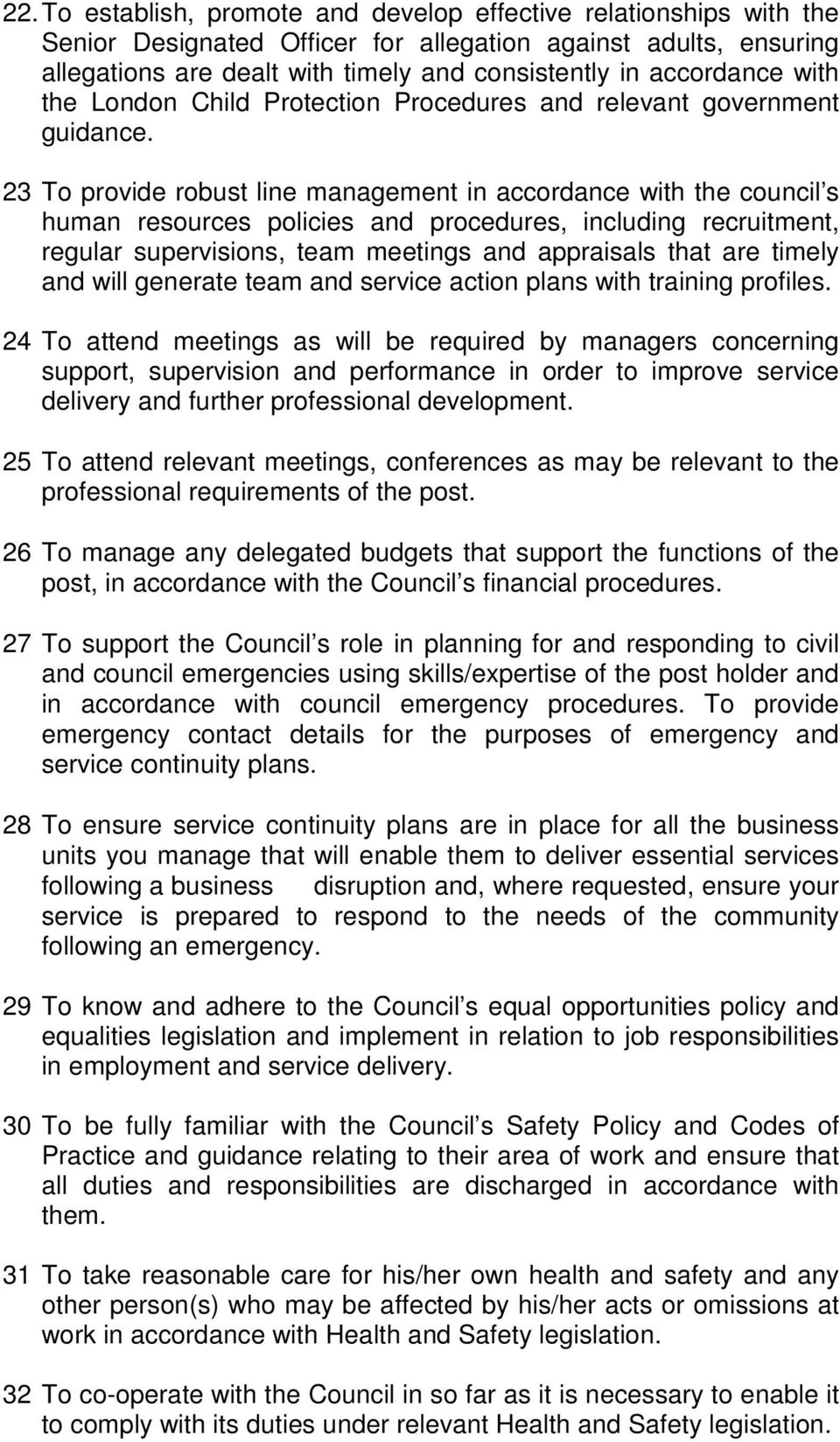23 To provide robust line management in accordance with the council s human resources policies and procedures, including recruitment, regular supervisions, team meetings and appraisals that are