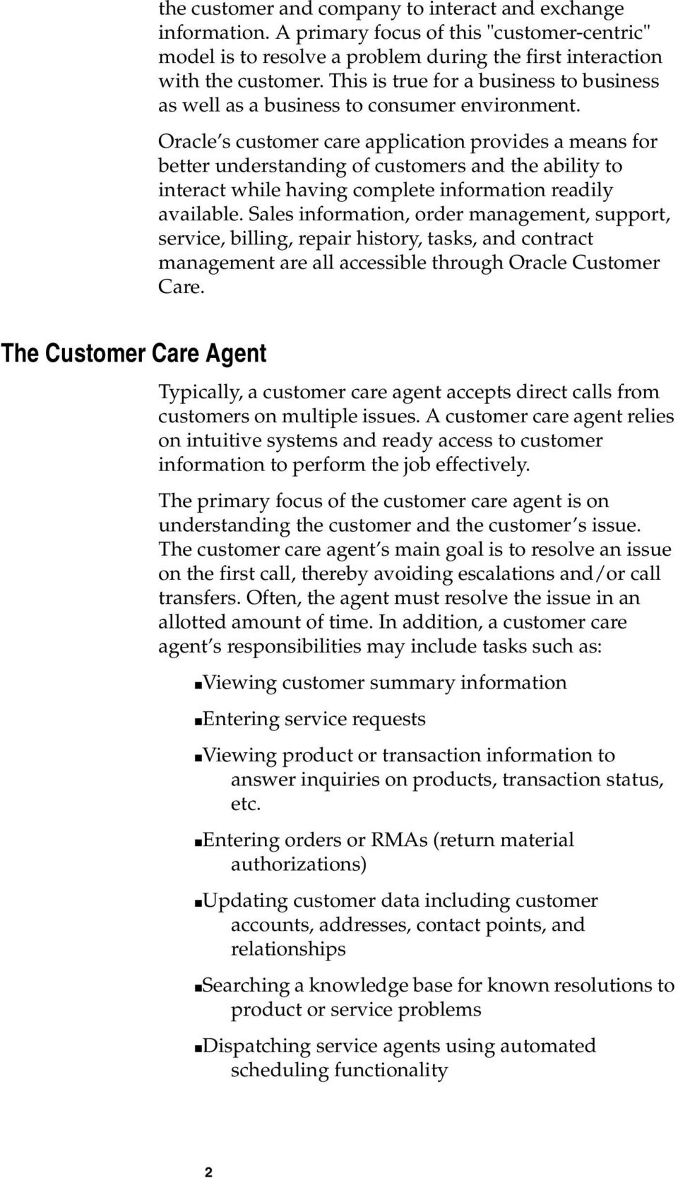 Oracle s customer care application provides a means for better understanding of customers and the ability to interact while having complete information readily available.
