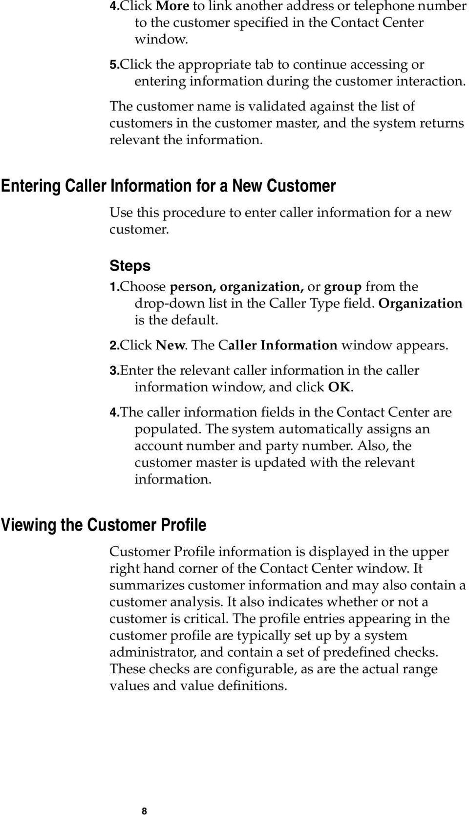 The customer name is validated against the list of customers in the customer master, and the system returns relevant the information.