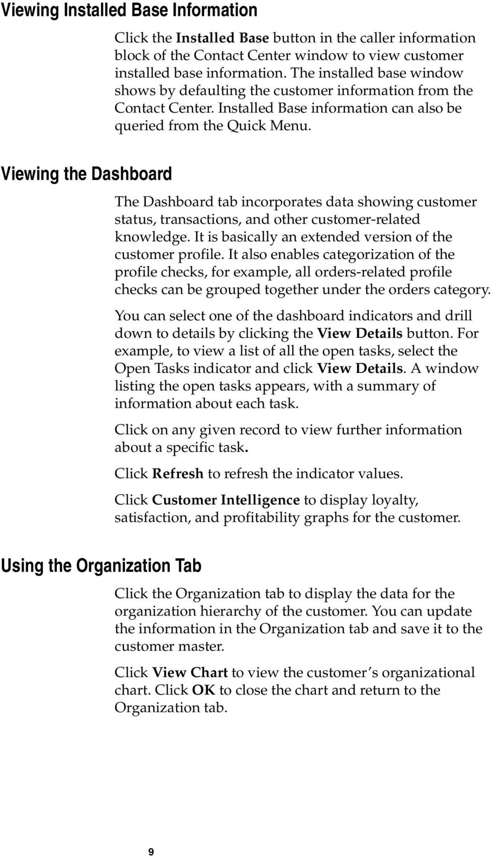 The Dashboard tab incorporates data showing customer status, transactions, and other customer-related knowledge. It is basically an extended version of the customer profile.
