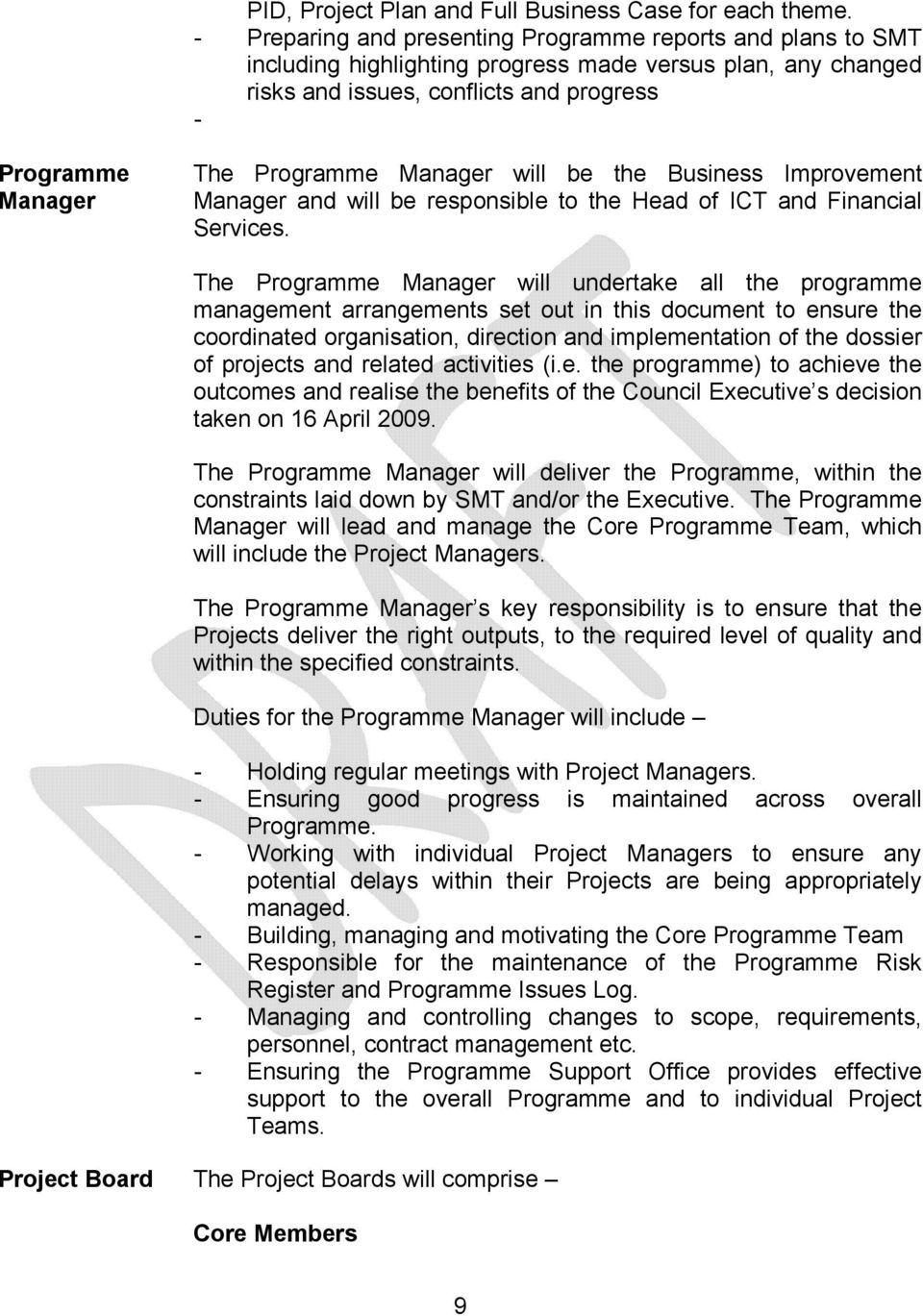 Manager will be the Business Improvement Manager and will be responsible to the Head of ICT and Financial Services.
