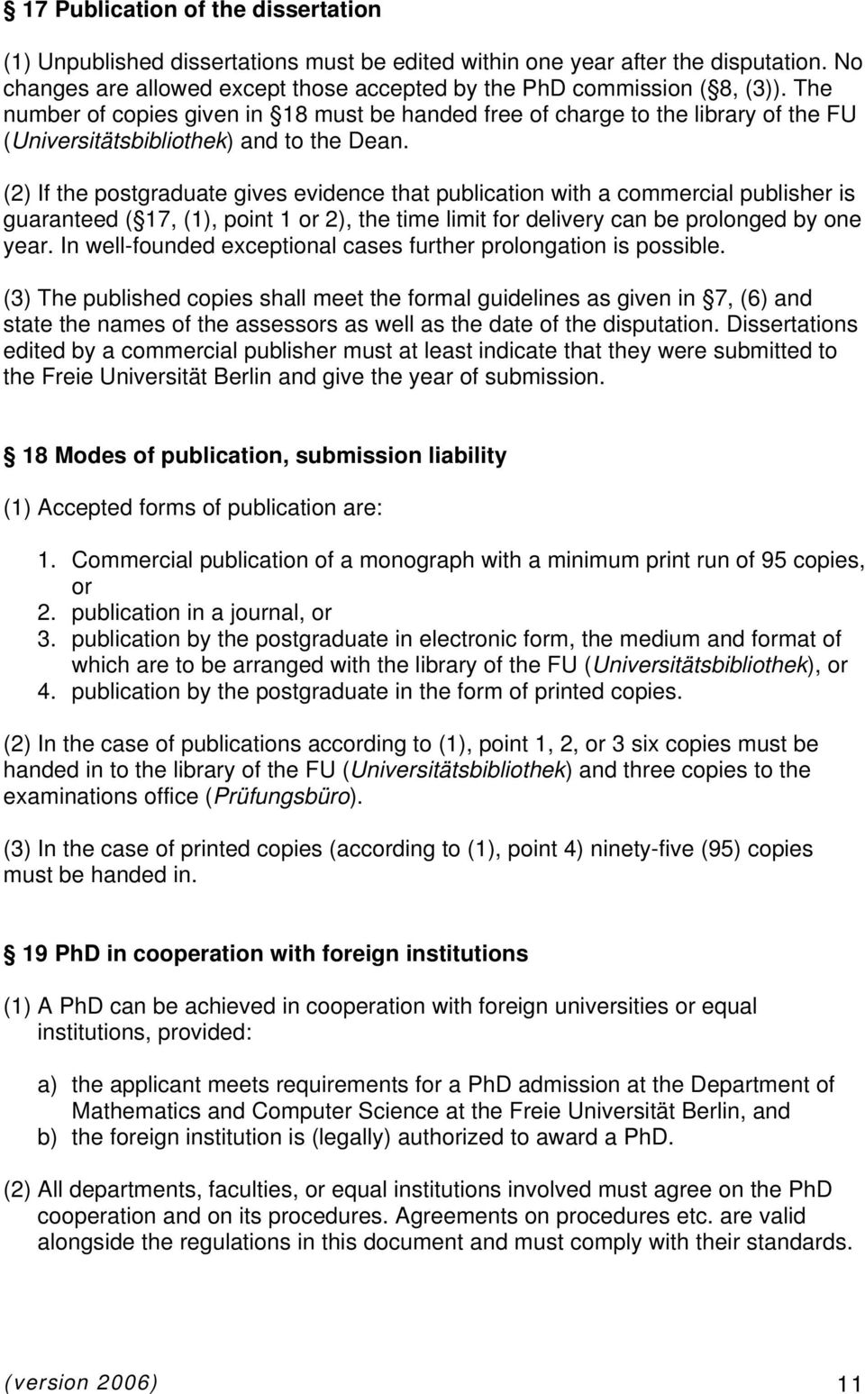 (2) If the postgraduate gives evidence that publication with a commercial publisher is guaranteed ( 17, (1), point 1 or 2), the time limit for delivery can be prolonged by one year.