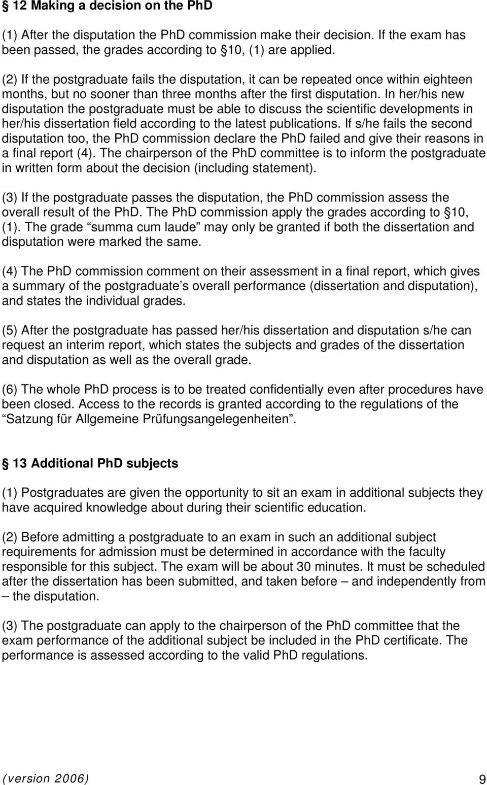 In her/his new disputation the postgraduate must be able to discuss the scientific developments in her/his dissertation field according to the latest publications.