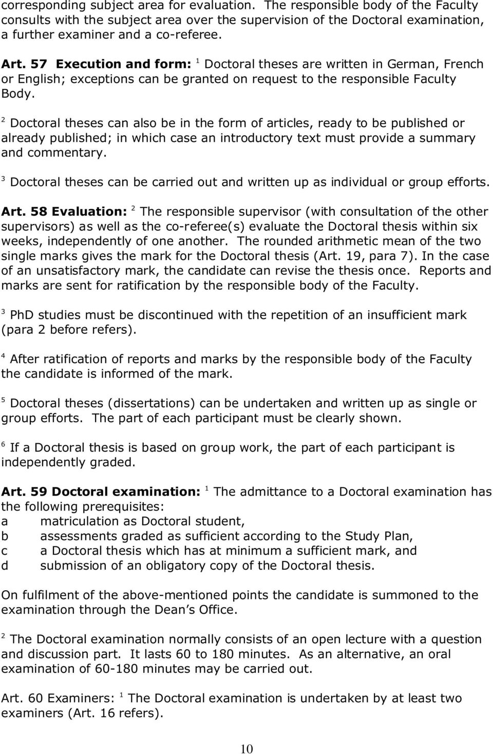 Doctoral theses can also be in the form of articles, ready to be published or already published; in which case an introductory text must provide a summary and commentary.