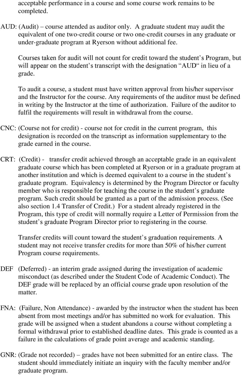 Courses taken for audit will not count for credit toward the student s Program, but will appear on the student s transcript with the designation AUD in lieu of a grade.