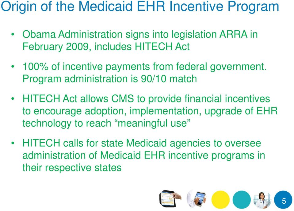 Program administration is 90/10 match HITECH Act allows CMS to provide financial incentives to encourage adoption,