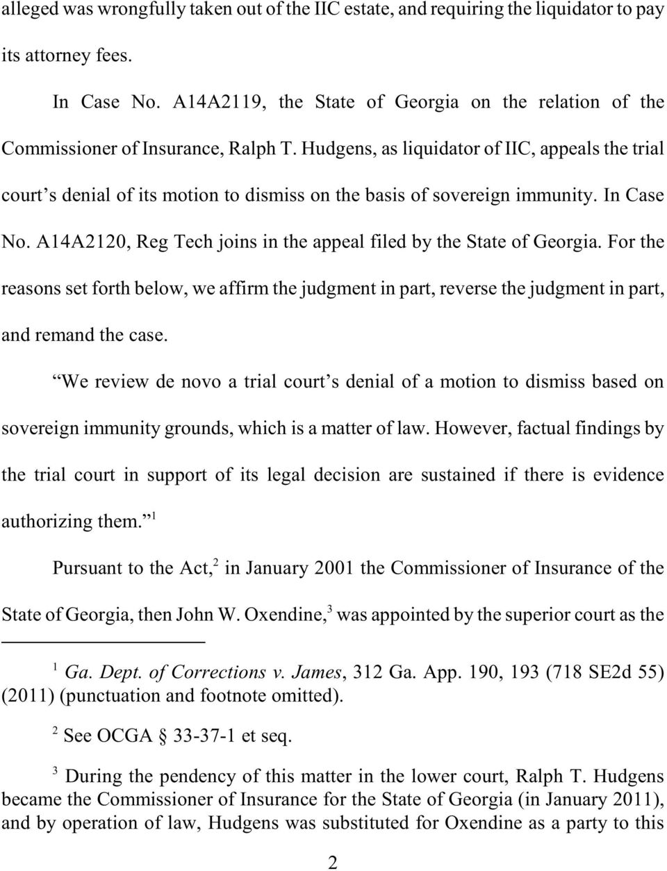 Hudgens, as liquidator of IIC, appeals the trial court s denial of its motion to dismiss on the basis of sovereign immunity. In Case No.