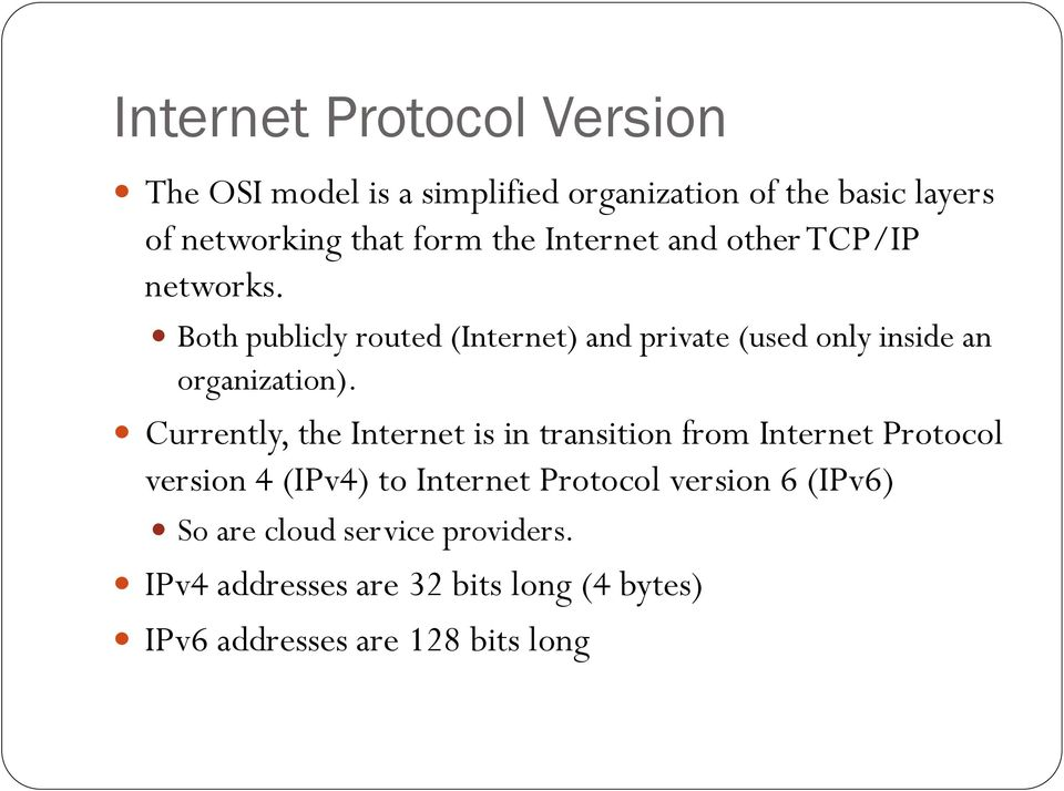 Both publicly routed (Internet) and private (used only inside an organization).