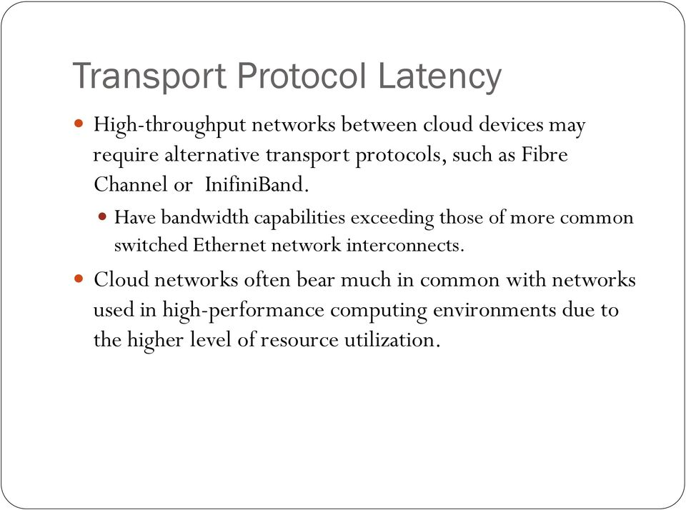 Have bandwidth capabilities exceeding those of more common switched Ethernet network interconnects.