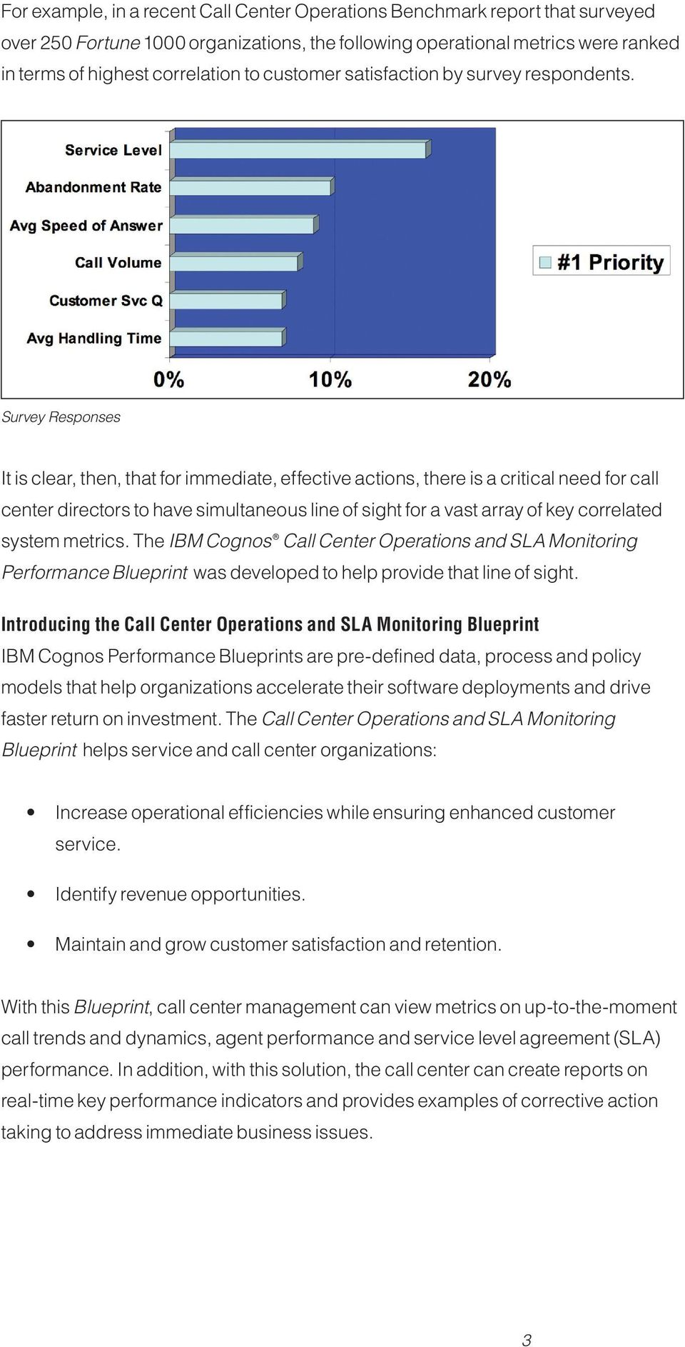 Survey Responses It is clear, then, that for immediate, effective actions, there is a critical need for call center directors to have simultaneous line of sight for a vast array of key correlated