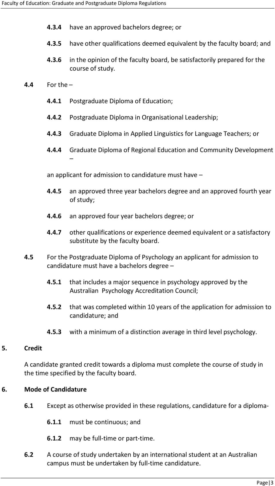 4.5 an approved three year bachelors degree and an approved fourth year of study; 4.4.6 an approved four year bachelors degree; or 4.4.7 other qualifications or experience deemed equivalent or a satisfactory substitute by the faculty board.