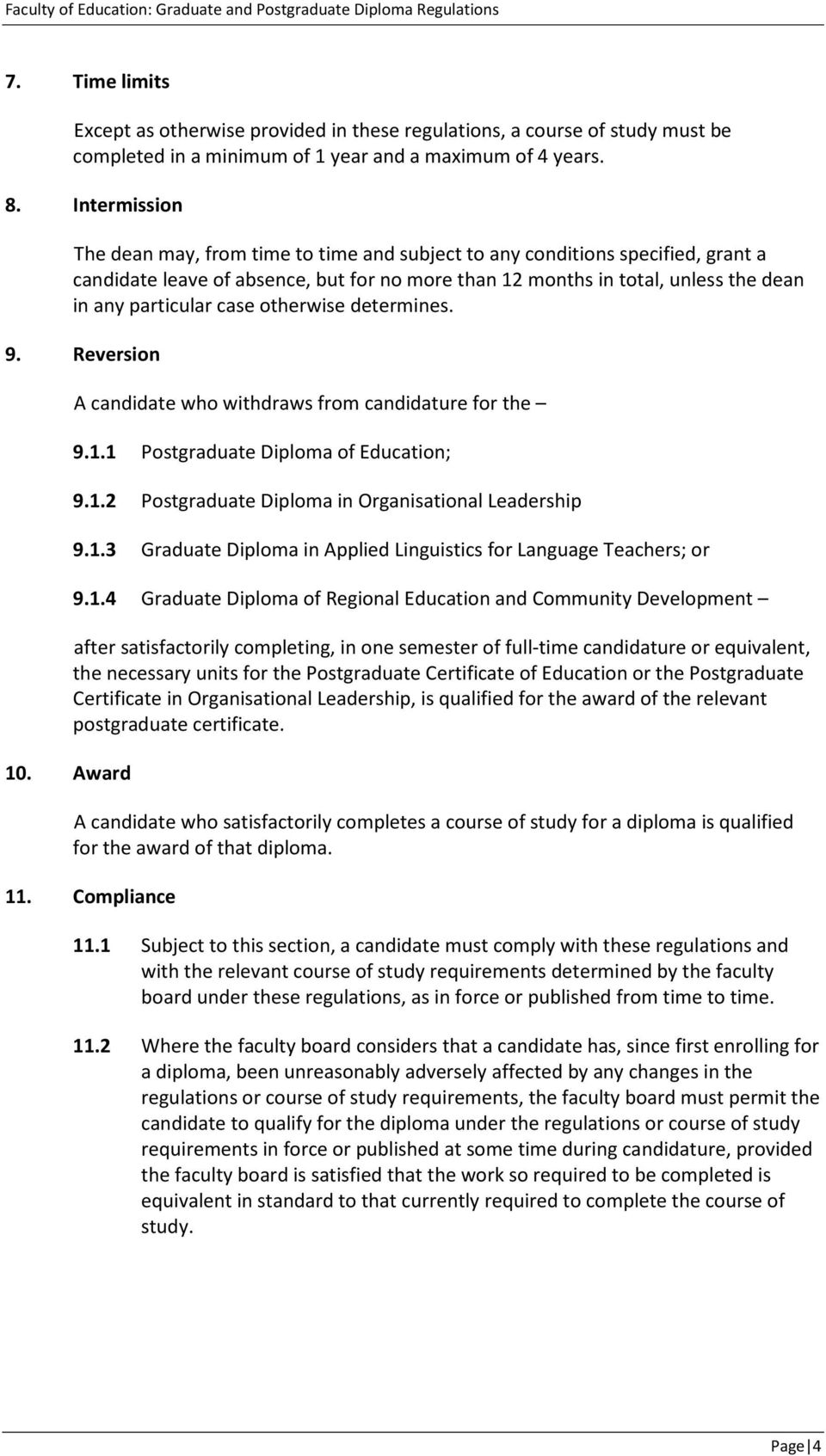 case otherwise determines. 9. Reversion 10. Award A candidate who withdraws from candidature for the 9.1.1 Postgraduate Diploma of Education; 9.1.2 Postgraduate Diploma in Organisational Leadership 9.