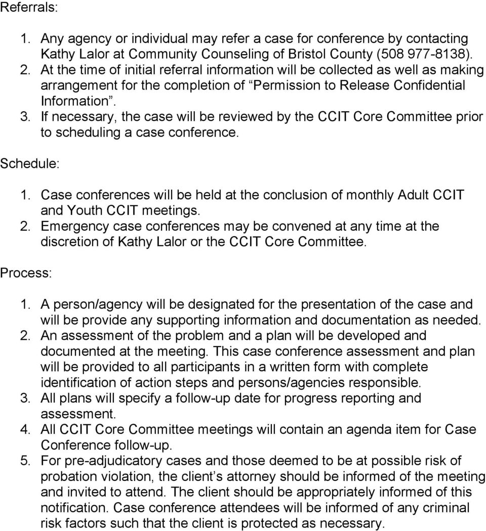 If necessary, the case will be reviewed by the CCIT Core Committee prior to scheduling a case conference. Schedule: 1.