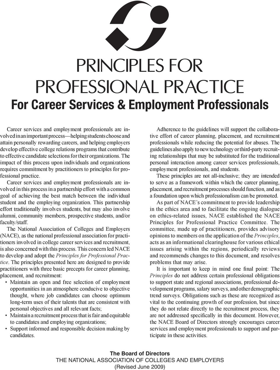 The impact of this process upon individuals and organizations requires commitment by practitioners to principles for professional practice.