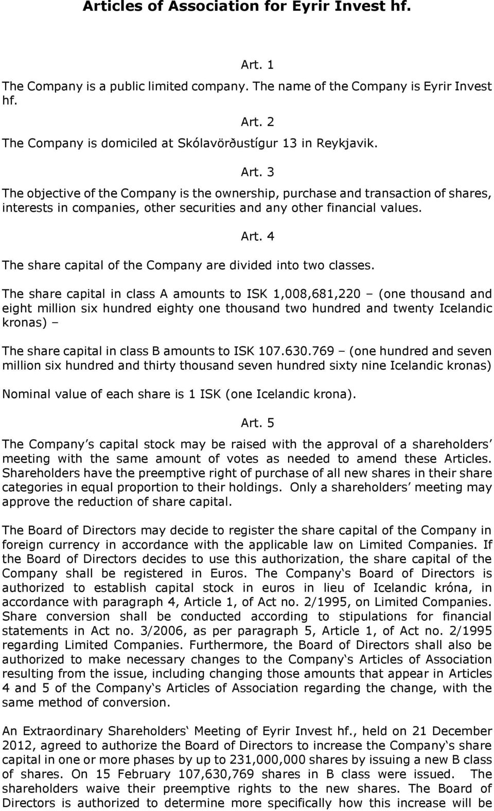 4 The share capital of the Company are divided into two classes.