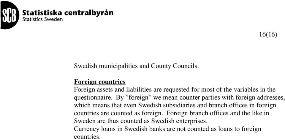 By foreign we mean counter parties with foreign addresses, which means that even Swedish subsidiaries and branch offices in