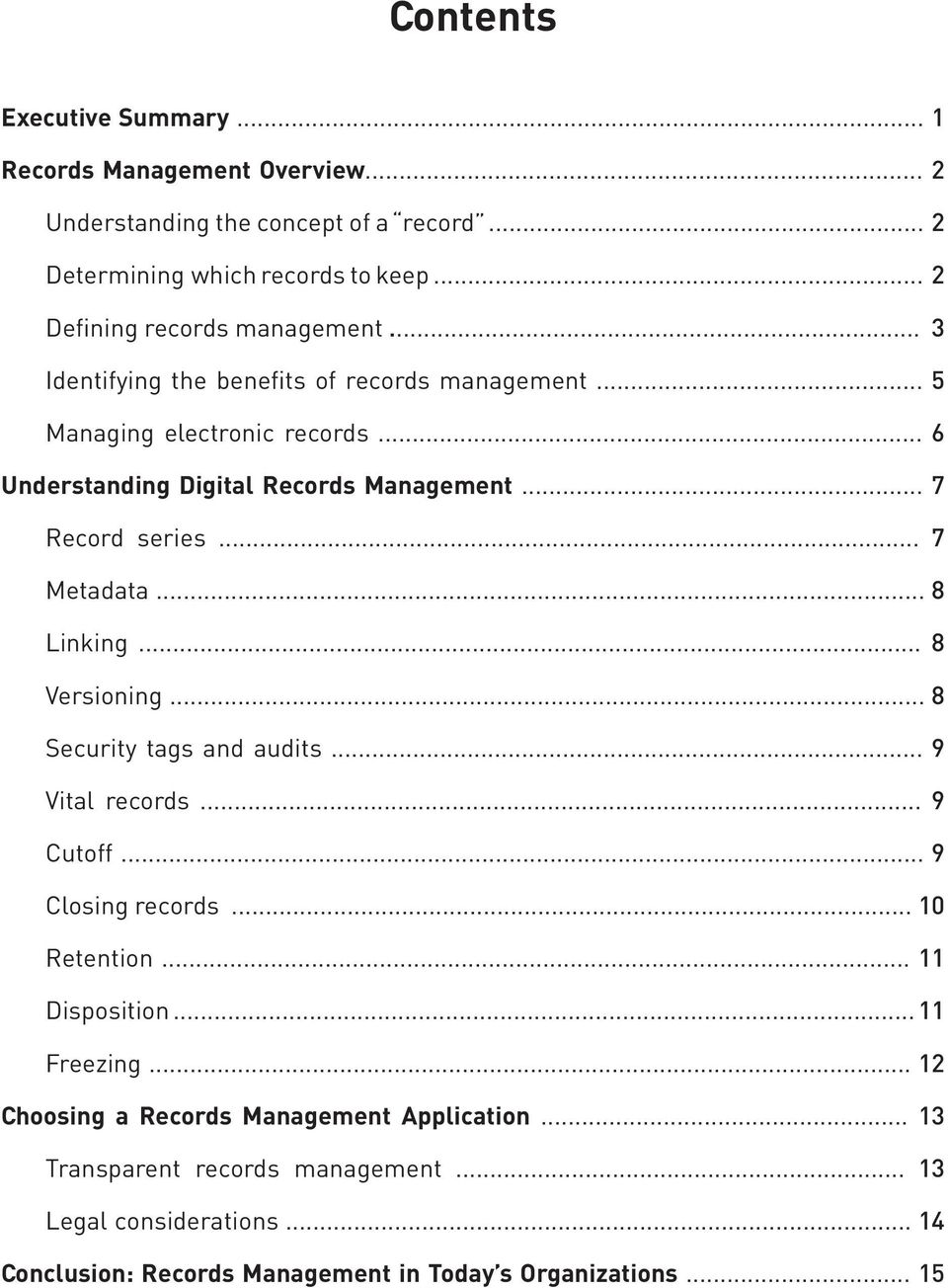 .. 7 Record series... 7 Metadata... 8 Linking... 8 Versioning... 8 Security tags and audits... 9 Vital records... 9 Cutoff... 9 Closing records... 10 Retention.