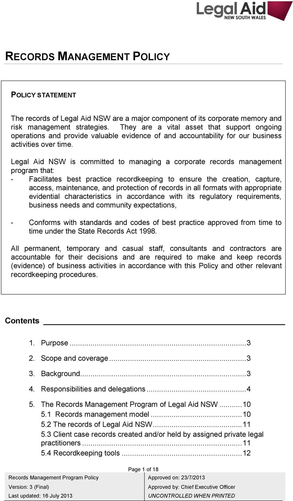 Legal Aid NSW is committed to managing a corporate records management program that: - Facilitates best practice recordkeeping to ensure the creation, capture, access, maintenance, and protection of