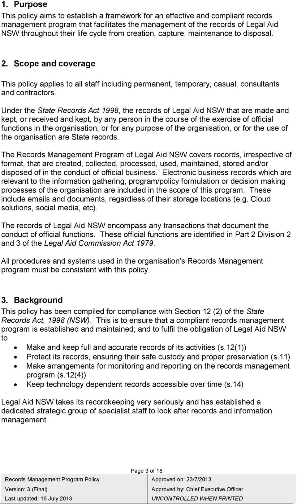 Under the State Records Act 1998, the records of Legal Aid NSW that are made and kept, or received and kept, by any person in the course of the exercise of official functions in the organisation, or