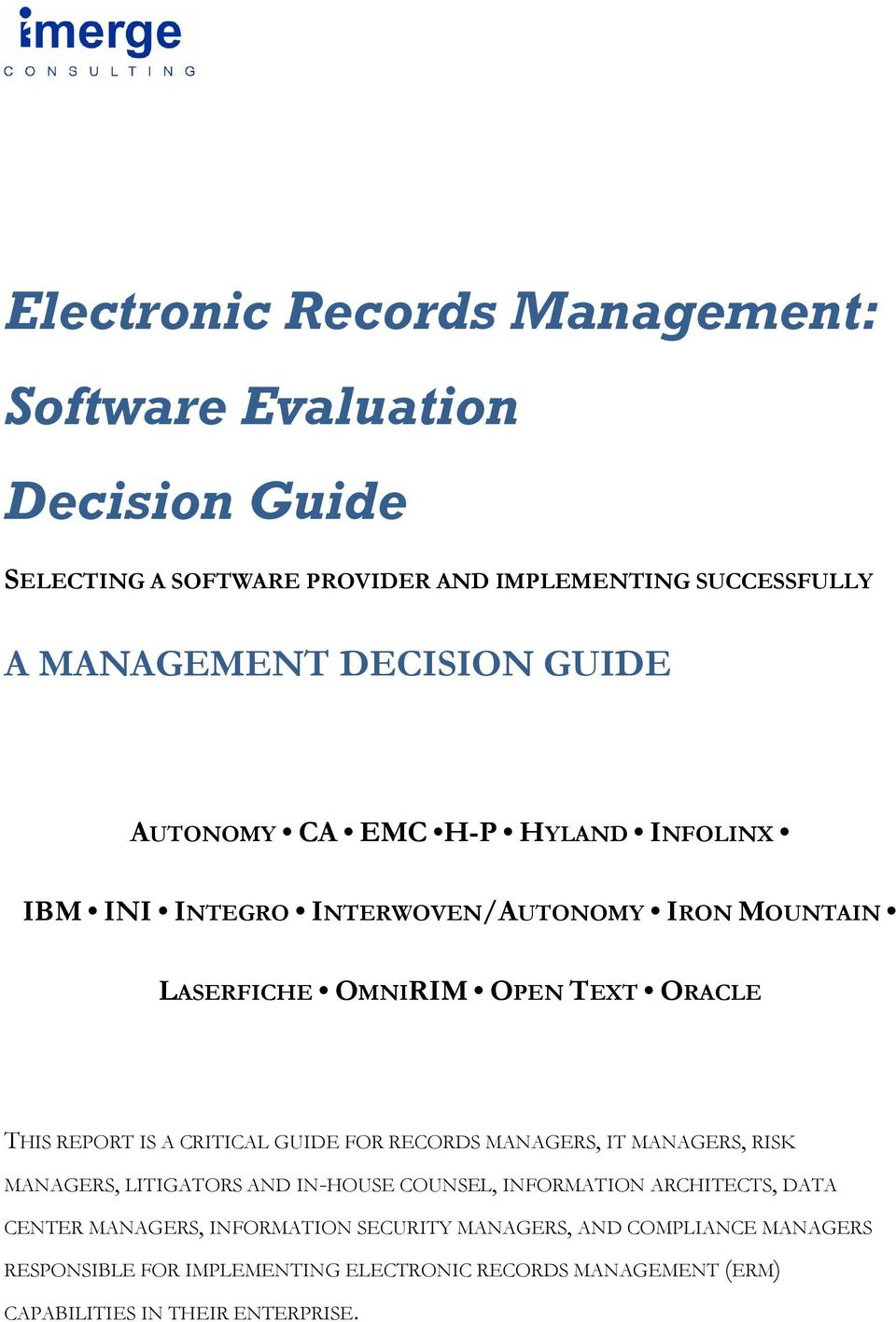 CRITICAL GUIDE FOR RECORDS MANAGERS, IT MANAGERS, RISK MANAGERS, LITIGATORS AND IN-HOUSE COUNSEL, INFORMATION ARCHITECTS, DATA CENTER MANAGERS,
